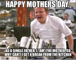 Happy Mothers Day Funny Meme - happy mothers day aasasingle father imamathemotherso why canti get