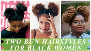 two bun hairstyles for black u0026 african american women youtube