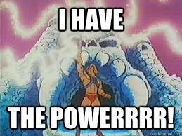 Meme Power - i have the power memes quickmeme