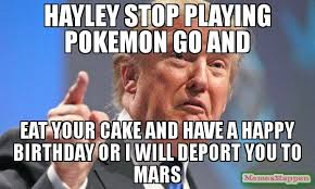 Haley Meme - hayley stop playing pokemon go and eat your cake and have a happy