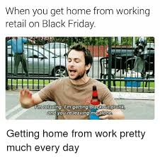 Meme Black Friday - when you get home from working retail on black friday lim relaxing