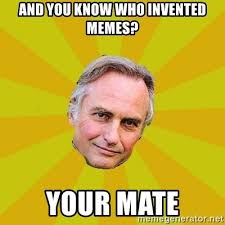 Who Invented Memes - and you know who invented memes your mate richard dawkins