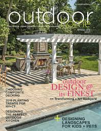 spring 2016 outdoor home magazine for ny and ct landscaping
