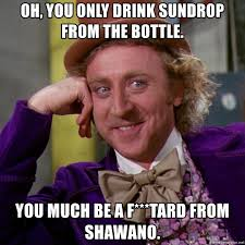 Sun Drop Meme - oh you only drink sundrop from the bottle you much be a f tard