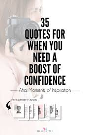 35 Quotes To Help You - 35 quotes for when you need a confidence boost jill conyers