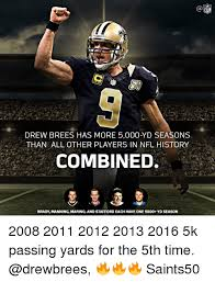 Drew Brees Memes - saints drew brees has more 5000 yd seasons than all other players in