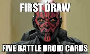 Droid Meme - first draw five battle droid cards epic maul quickmeme
