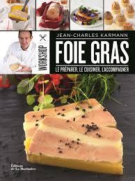 pour cuisiner comme un pro workshop foie gras jean charles karmann editions de la martinière