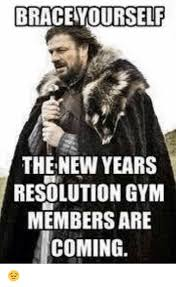 New Years Gym Meme - brace yourself the new years resolution gym members are coming