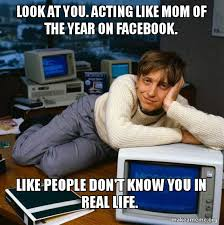 Facebook Likes Meme - look at you acting like mom of the year on facebook like people