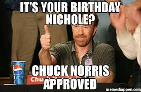 3 Approved Memes - it s your birthday nichole chuck norris approved meme chuck