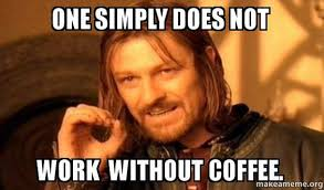 Meme Coffee - 45 funny coffee memes that will have you laughing home grounds