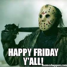 Happy Friday Meme - happy friday y all meme custom 35244 memeshappen