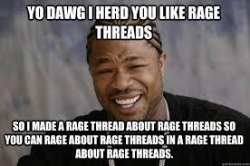 Nerd Rage Meme - yo dawg i herd you like rage threads so i made a rage thread about