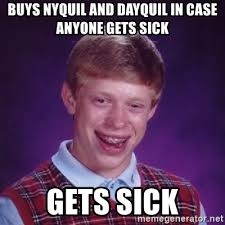 Nyquil Meme - buys nyquil and dayquil in case anyone gets sick gets sick bad