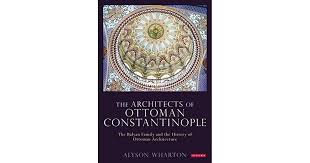 A History Of Ottoman Architecture The Architects Of Ottoman Constantinople The Balyan Family And