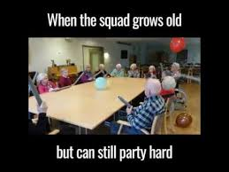 Party Hard Meme - when squad grows old but can still party hard youtube