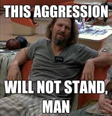 The Dude Meme - this aggression will not stand man the dude quickmeme