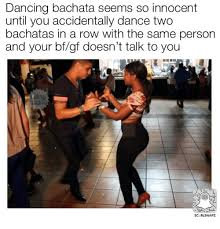 Salsa Dancing Meme - dancing bachata seems so innocent until you accidentally dance two