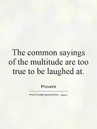 the common sayings of the multitude are true to be laughed at