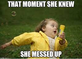 That Moment When Meme - that moment she knew she messed up meme