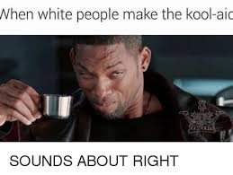 Meme Sounds - when white people make the kool aic sounds about right meme on sizzle