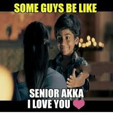 Guys Be Like Meme - some guys be like senior akka i love you be like meme on