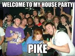 Pike Meme - welcome to my house party pike pike quickmeme