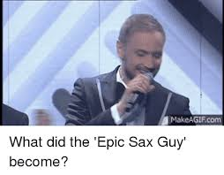 Sax Meme - 25 best memes about epic sax guy epic sax guy memes
