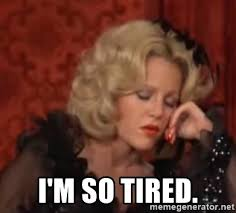 I M So Tired Meme - i m so tired madeline kahn blazing saddles i m tired meme