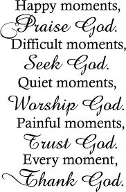 happy moments praise god difficult moments seek god