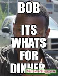 Whats For Dinner Meme - bob its whats for dinner meme custom 14924 memeshappen