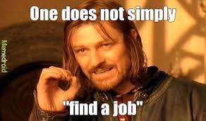 Finding A Job Meme - hard time finding a job meme by kcooperjr1 memedroid