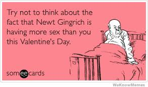 Valentines Day Sex Meme - try not to think about the fact that newt gingrich is having more