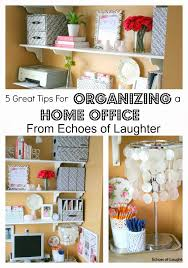 tips for organizing your home 5 great tips for organizing your home office echoes of laughter