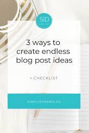 blog design ideas 3 ways to create endless blog post ideas simply dynamic