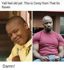 Thats So Meme - yall feel old yet this is corey from that so raven damn meme on me me