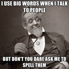 Spell Me Meme - i use big words when i talk to people but don t you dare ask me to