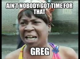 Greg Meme Images - meme creator ain t nobody got time for that greg meme generator at