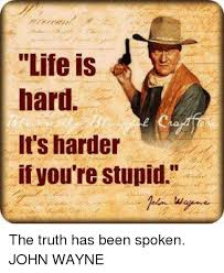 You Re Stupid Meme - life is hard it s harder if you re stupid the truth has been
