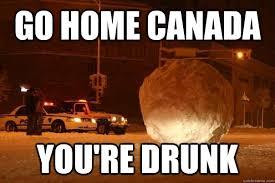 You Re Drunk Meme - go home canada you re drunk misc quickmeme