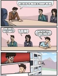 Funny Y U No Memes - boardroom meeting suggestion meme imgflip