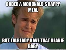 Happy Meal Meme - order a mcdonalds happy meal but i already have that beanie 1990s