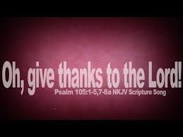 psalm 105 1 5 7 8a song oh give thanks to the lord christian