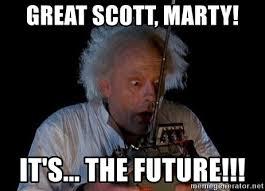 The Future Meme - great scott marty it s the future jtrs62 meme generator