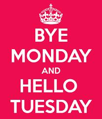 Happy Tuesday Meme - bye monday and hello tuesday kandy pinterest tuesday