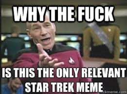 Why The Fuck Meme - picard meme star trek meme best of the funny meme
