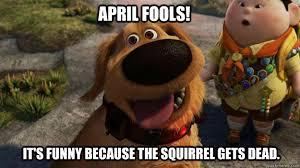Funny April Fools Memes - april fools it s funny because the squirrel gets dead funny image