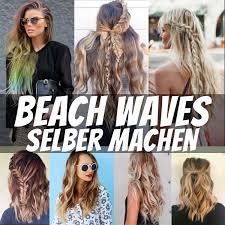 Frisuren Lange Haare Locken Zum Nachmachen by Waves Selber Machen Anleitung Stylingideen