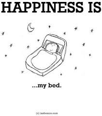 I Love My Bed Meme - happiness is returning to my bed after a long day happy